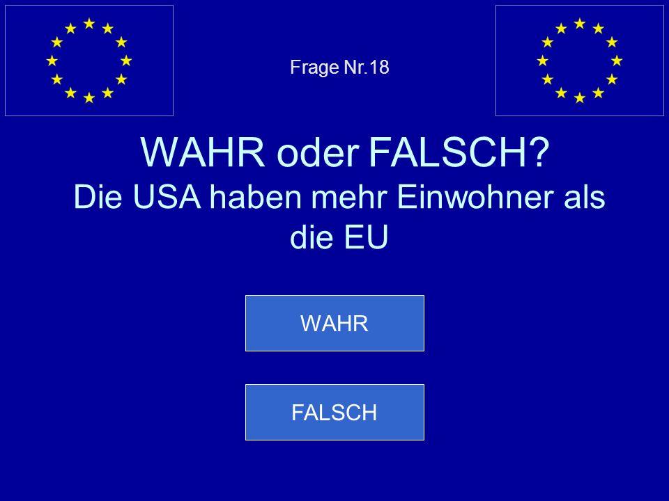 Frage Nr.18 WAHR oder FALSCH Die USA haben mehr Einwohner als die EU