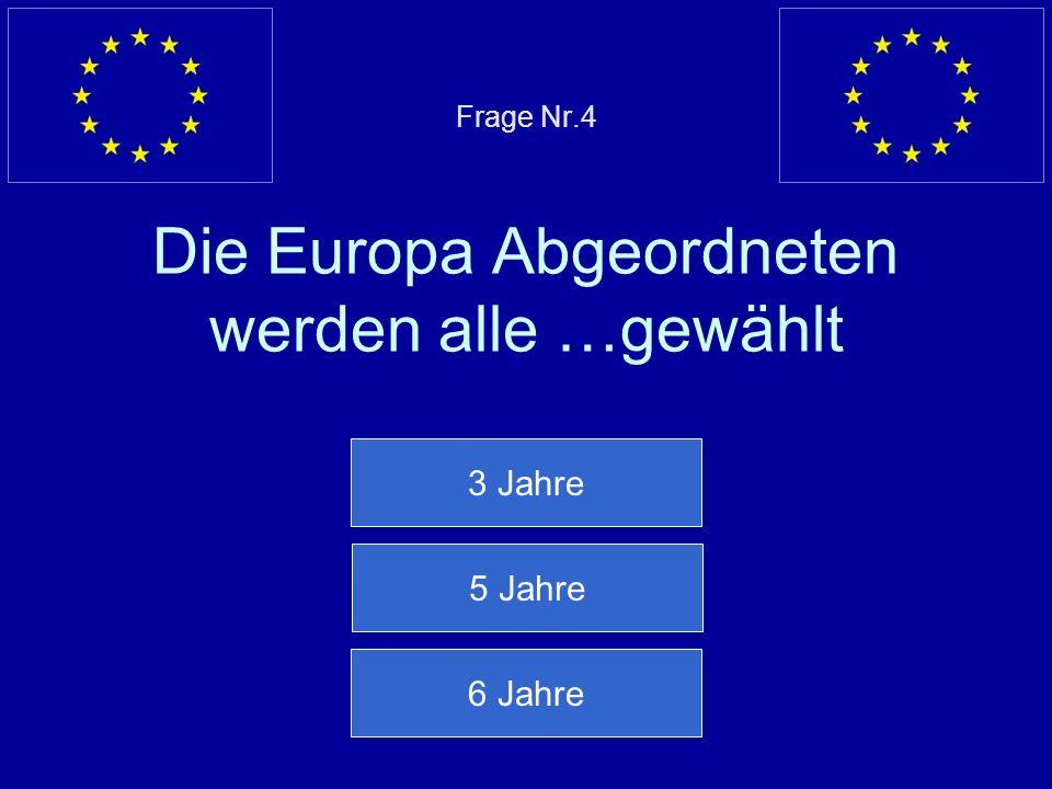Frage Nr.4 Die Europa Abgeordneten werden alle …gewählt