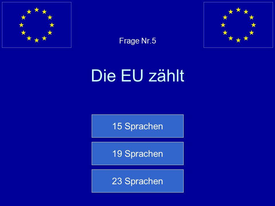 Frage Nr.5 Die EU zählt 15 Sprachen 19 Sprachen 23 Sprachen