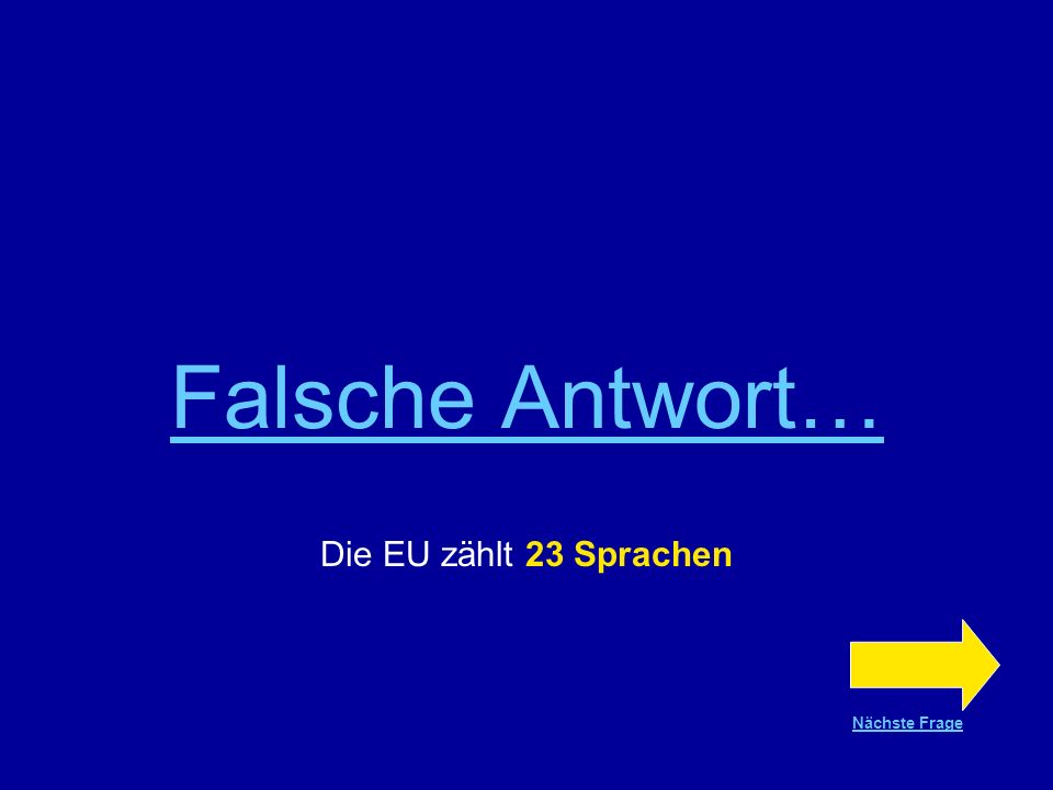 Falsche Antwort… Die EU zählt 23 Sprachen Nächste Frage
