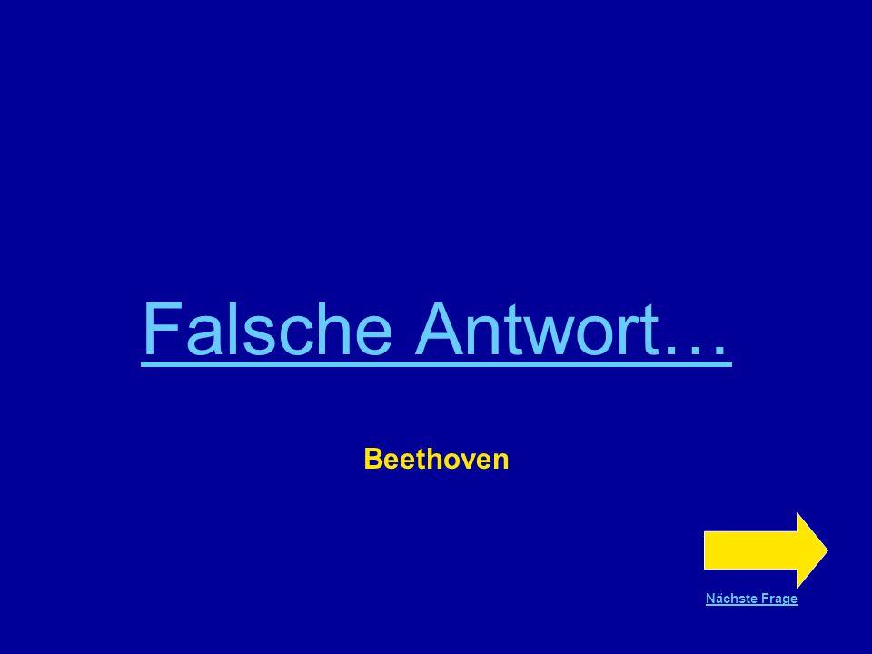 Falsche Antwort… Beethoven Nächste Frage