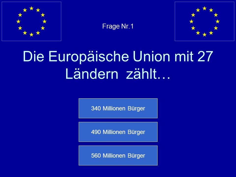 Frage Nr.1 Die Europäische Union mit 27 Ländern zählt…