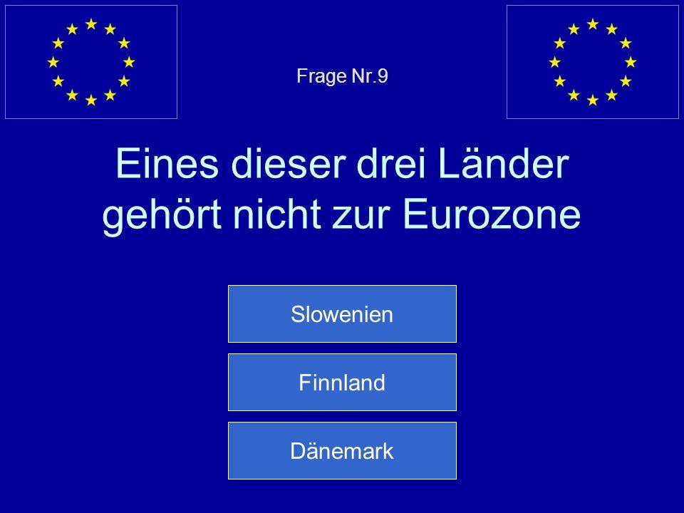Frage Nr.9 Eines dieser drei Länder gehört nicht zur Eurozone
