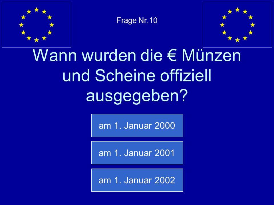 Frage Nr.10 Wann wurden die € Münzen und Scheine offiziell ausgegeben