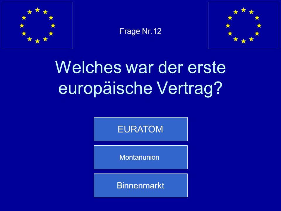 Frage Nr.12 Welches war der erste europäische Vertrag