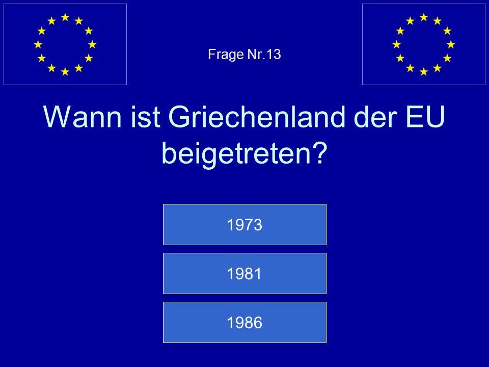 Frage Nr.13 Wann ist Griechenland der EU beigetreten