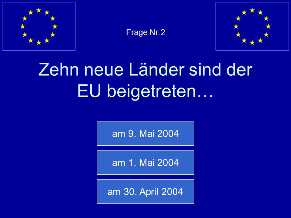 Frage Nr.2 Zehn neue Länder sind der EU beigetreten…