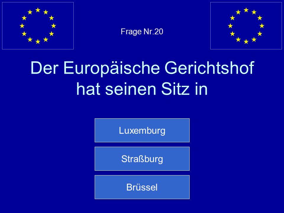 Frage Nr.20 Der Europäische Gerichtshof hat seinen Sitz in