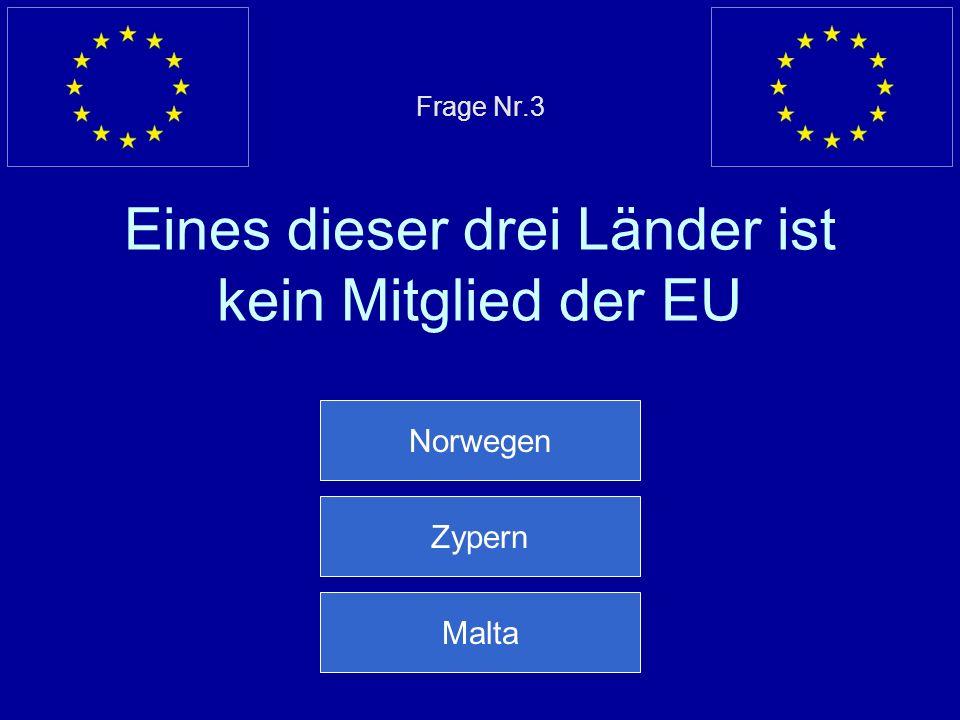 Frage Nr.3 Eines dieser drei Länder ist kein Mitglied der EU