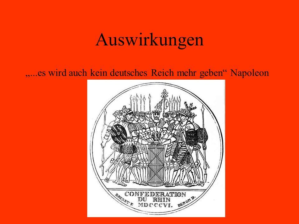 """Auswirkungen """"...es wird auch kein deutsches Reich mehr geben Napoleon"""