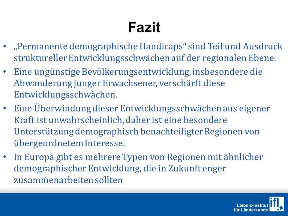 """Fazit """"Permanente demographische Handicaps sind Teil und Ausdruck struktureller Entwicklungsschwächen auf der regionalen Ebene."""