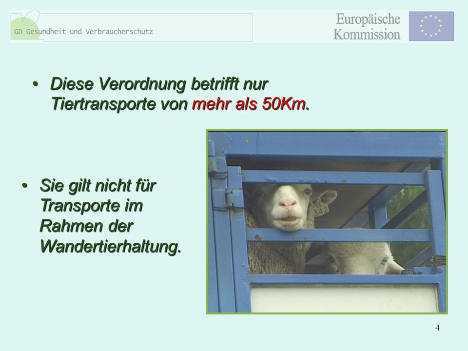 Diese Verordnung betrifft nur Tiertransporte von mehr als 50Km.