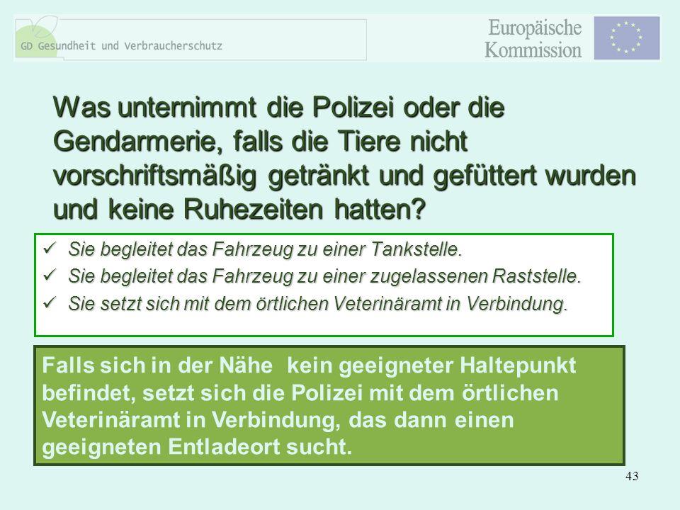 Was unternimmt die Polizei oder die Gendarmerie, falls die Tiere nicht vorschriftsmäßig getränkt und gefüttert wurden und keine Ruhezeiten hatten