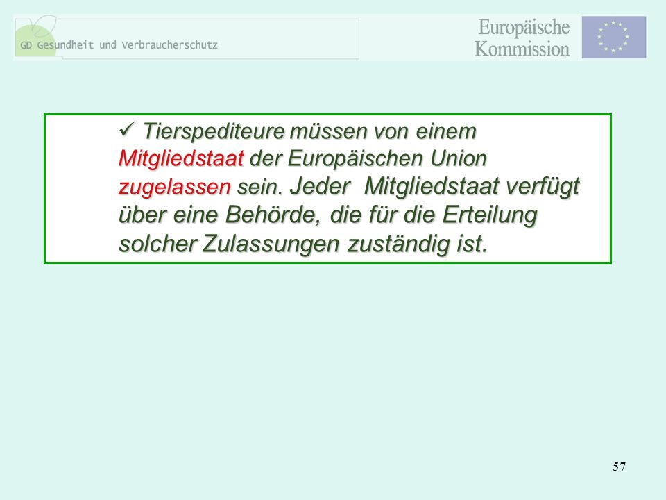 Tierspediteure müssen von einem Mitgliedstaat der Europäischen Union zugelassen sein.