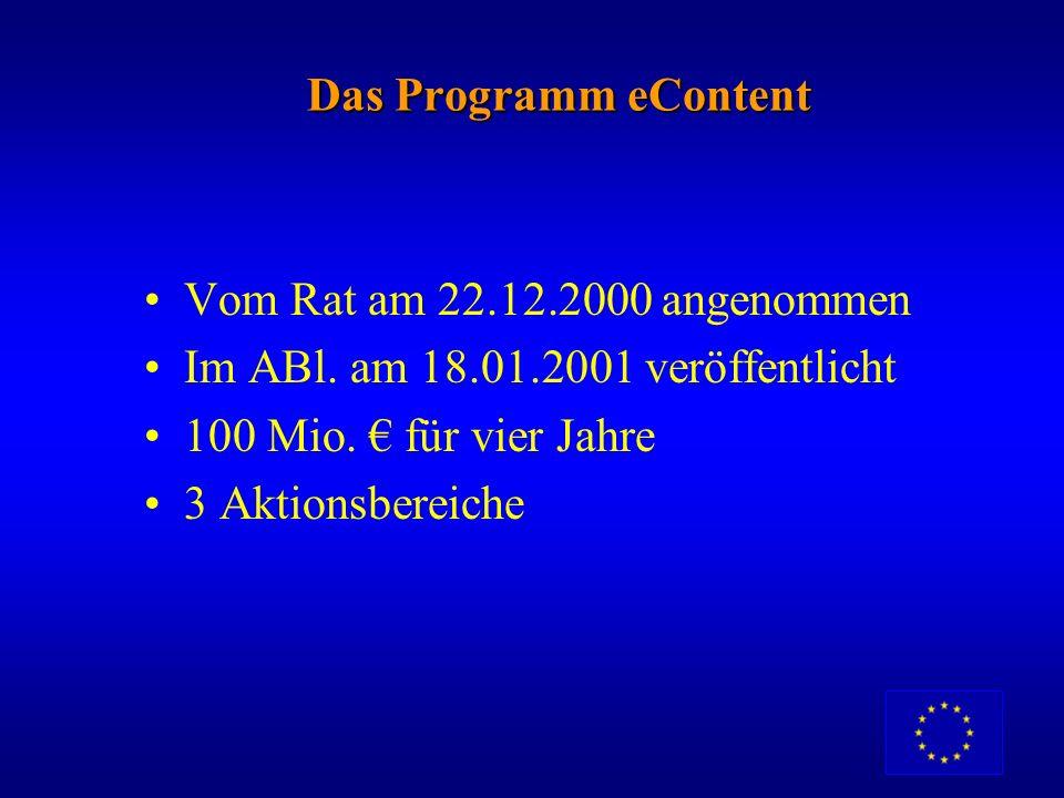 Das Programm eContent Vom Rat am 22.12.2000 angenommen. Im ABl. am 18.01.2001 veröffentlicht. 100 Mio. € für vier Jahre.