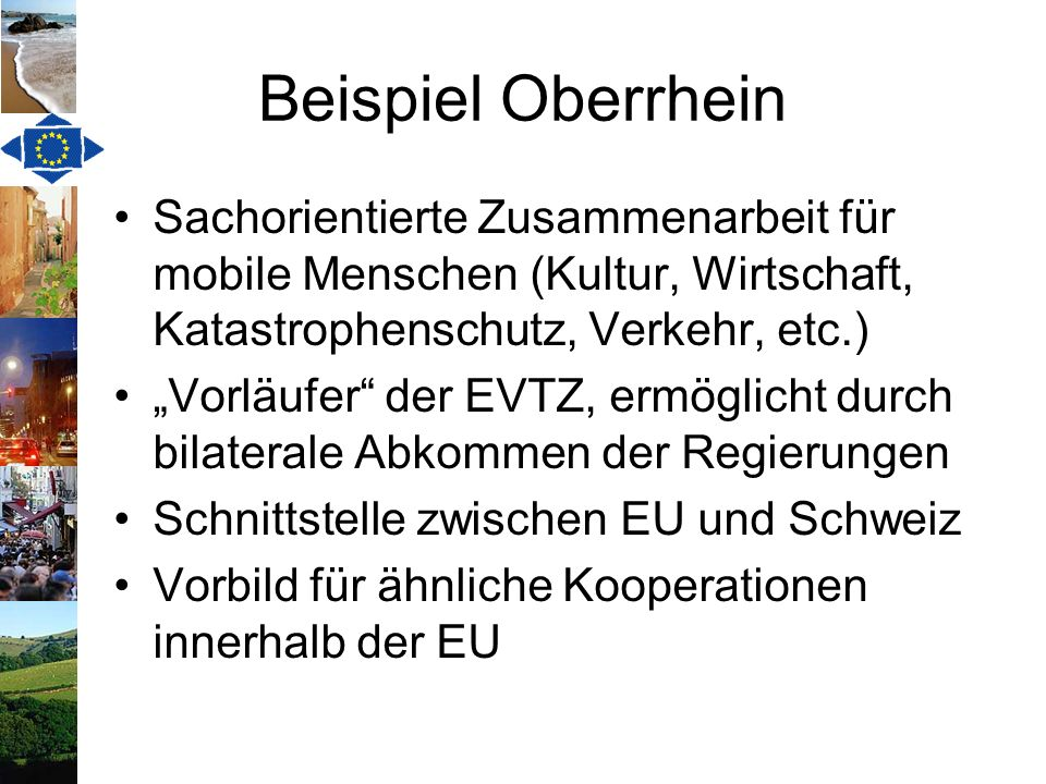 Beispiel Oberrhein Sachorientierte Zusammenarbeit für mobile Menschen (Kultur, Wirtschaft, Katastrophenschutz, Verkehr, etc.)