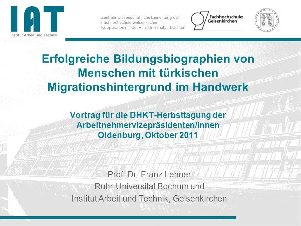 Erfolgreiche Bildungsbiographien von Menschen mit türkischen Migrationshintergrund im Handwerk Vortrag für die DHKT-Herbsttagung der Arbeitnehmervizepräsidenten/innen Oldenburg, Oktober 2011