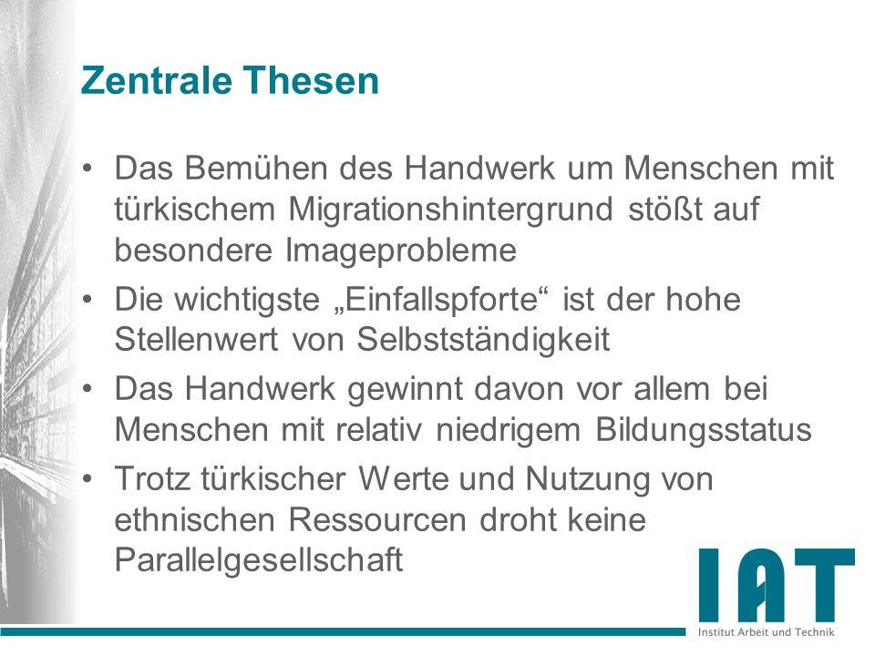 Zentrale Thesen Das Bemühen des Handwerk um Menschen mit türkischem Migrationshintergrund stößt auf besondere Imageprobleme.