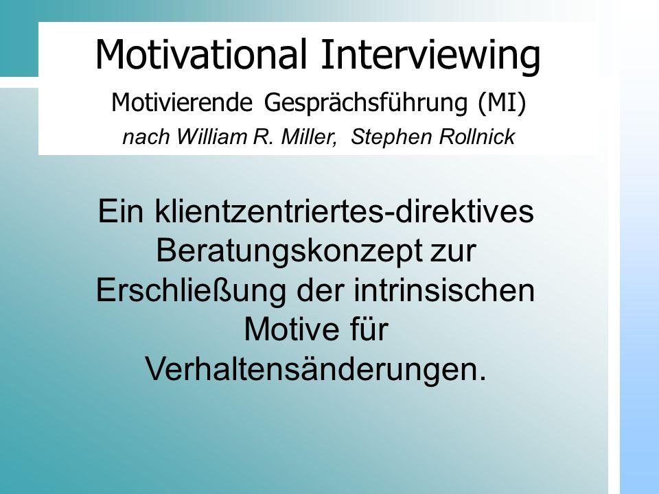 Dr. Heike Schulze Motivational Interviewing Motivierende Gesprächsführung (MI) nach William R. Miller, Stephen Rollnick.