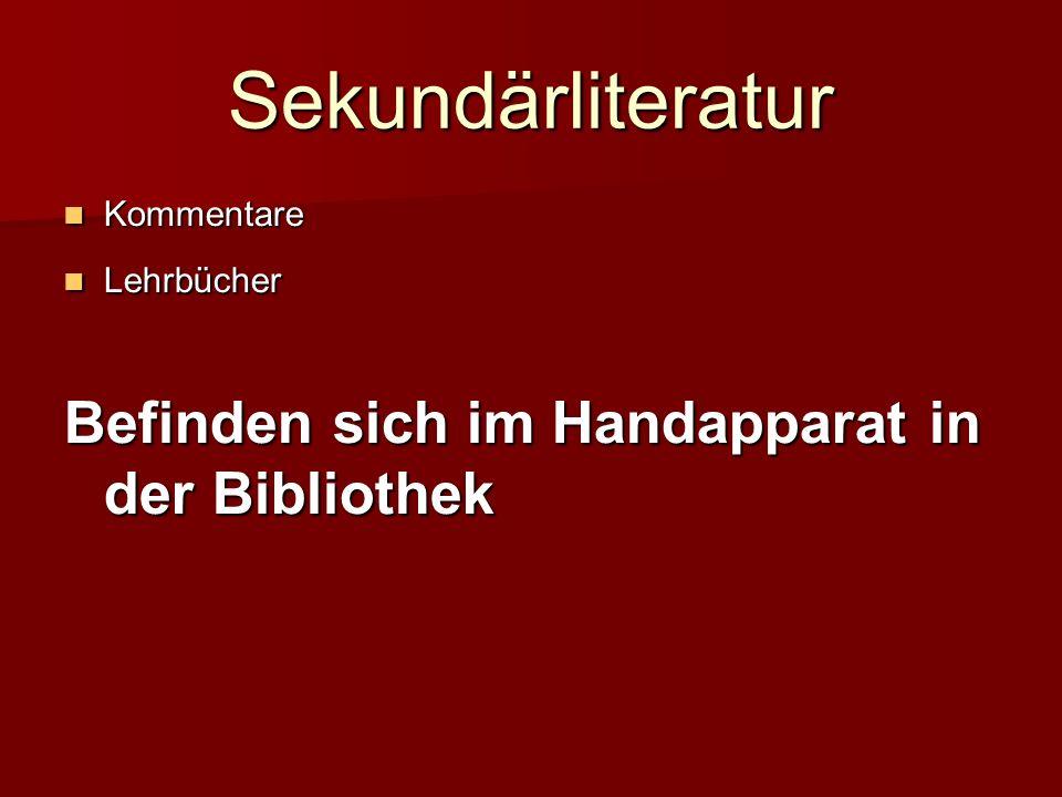 Sekundärliteratur Befinden sich im Handapparat in der Bibliothek