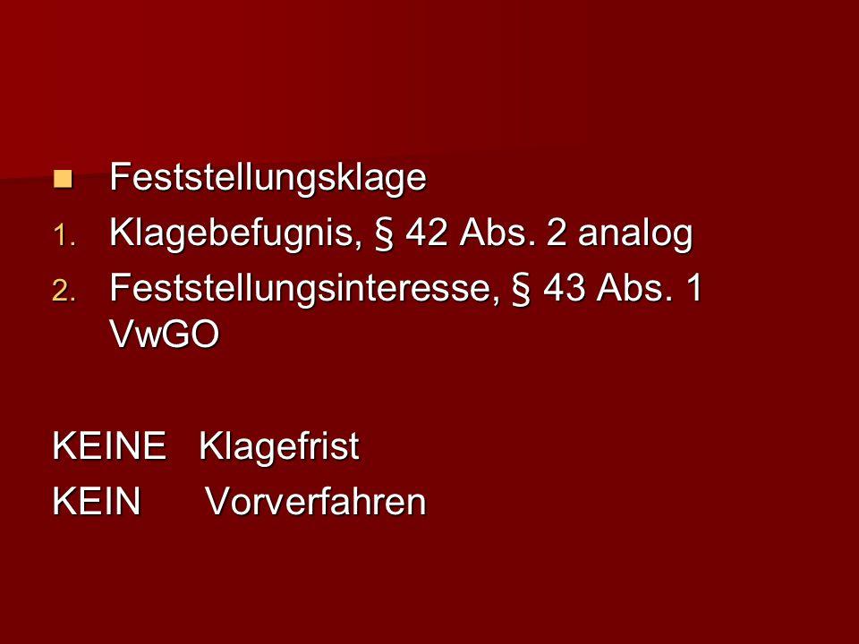 Feststellungsklage Klagebefugnis, § 42 Abs. 2 analog. Feststellungsinteresse, § 43 Abs. 1 VwGO. KEINE Klagefrist.