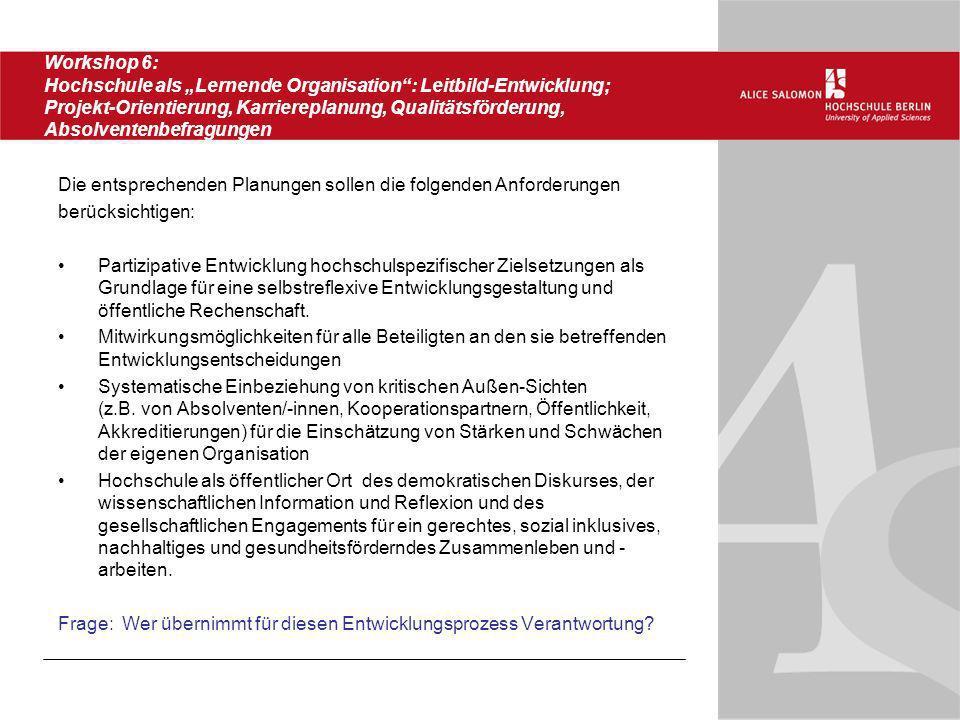 """Workshop 6: Hochschule als """"Lernende Organisation : Leitbild-Entwicklung; Projekt-Orientierung, Karriereplanung, Qualitätsförderung, Absolventenbefragungen"""