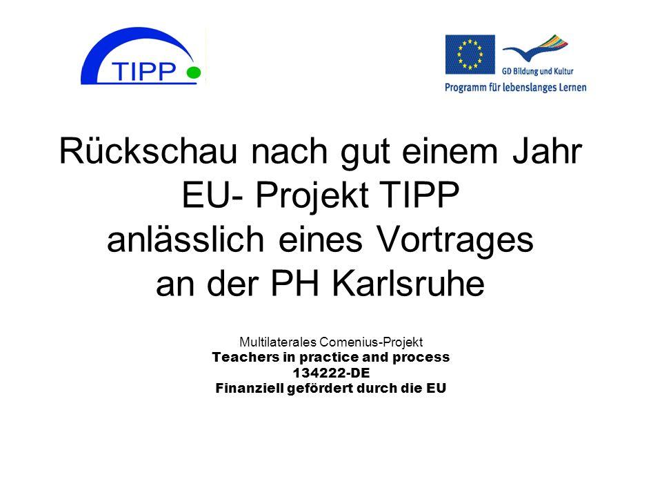 Rückschau nach gut einem Jahr EU- Projekt TIPP anlässlich eines Vortrages an der PH Karlsruhe