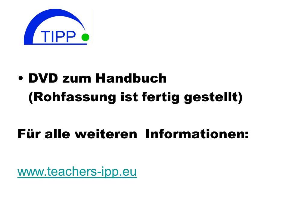 DVD zum Handbuch(Rohfassung ist fertig gestellt) Für alle weiteren Informationen: www.teachers-ipp.eu.