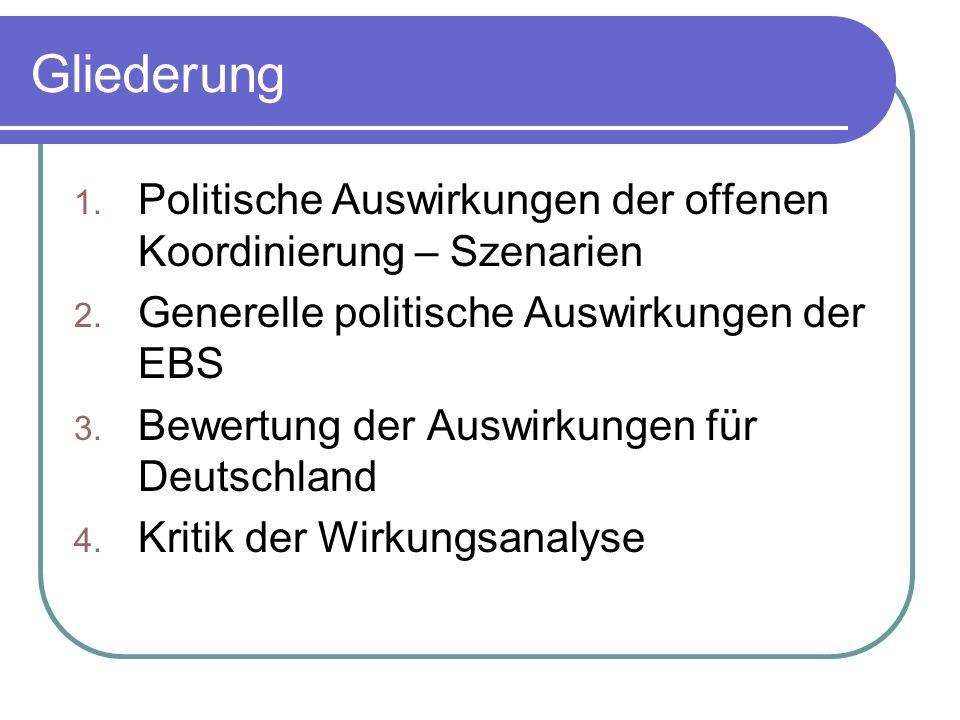 GliederungPolitische Auswirkungen der offenen Koordinierung – Szenarien. Generelle politische Auswirkungen der EBS.