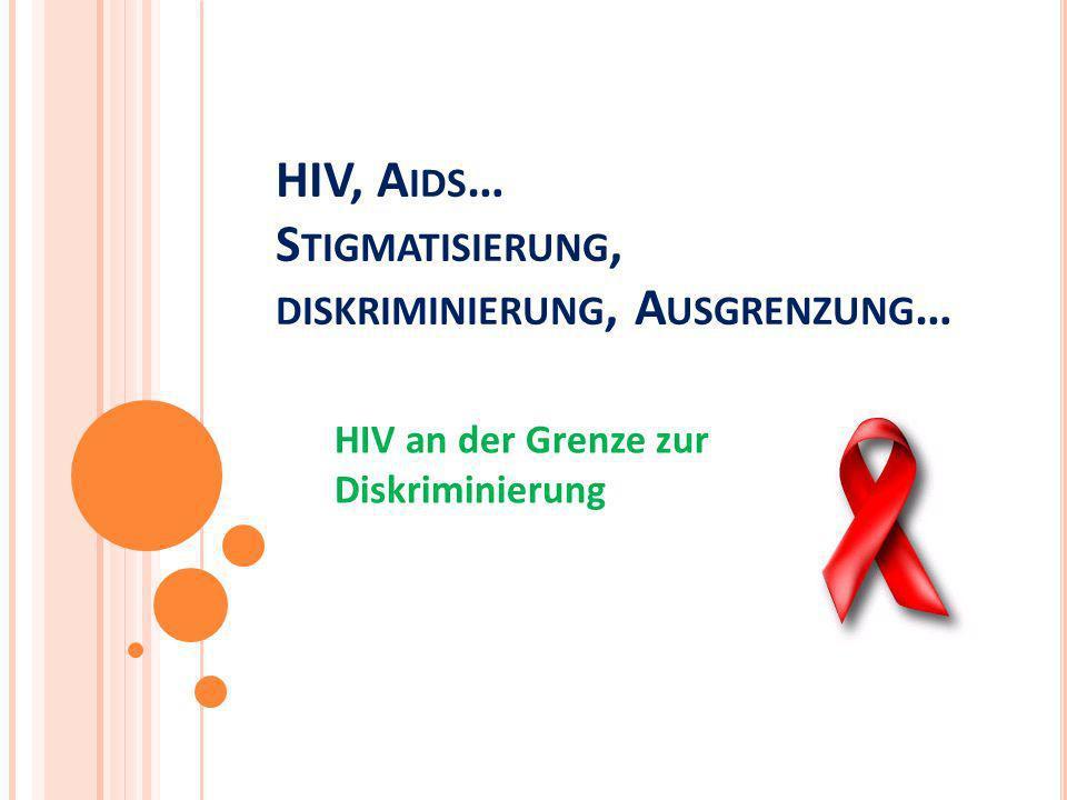 HIV, Aids… Stigmatisierung, diskriminierung, Ausgrenzung…