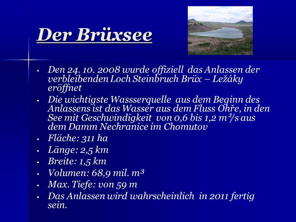 Der Brüxsee Den 24. 10. 2008 wurde offiziell das Anlassen der verbleibenden Loch Steinbruch Brüx – Ležáky eröffnet.