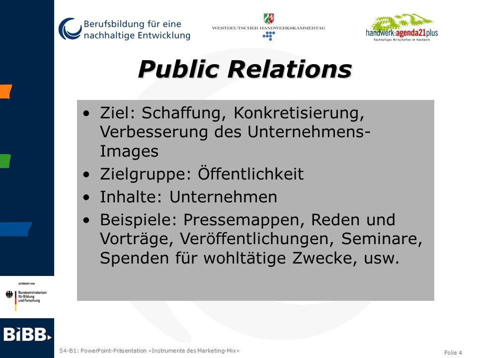 Public Relations Ziel: Schaffung, Konkretisierung, Verbesserung des Unternehmens-Images. Zielgruppe: Öffentlichkeit.
