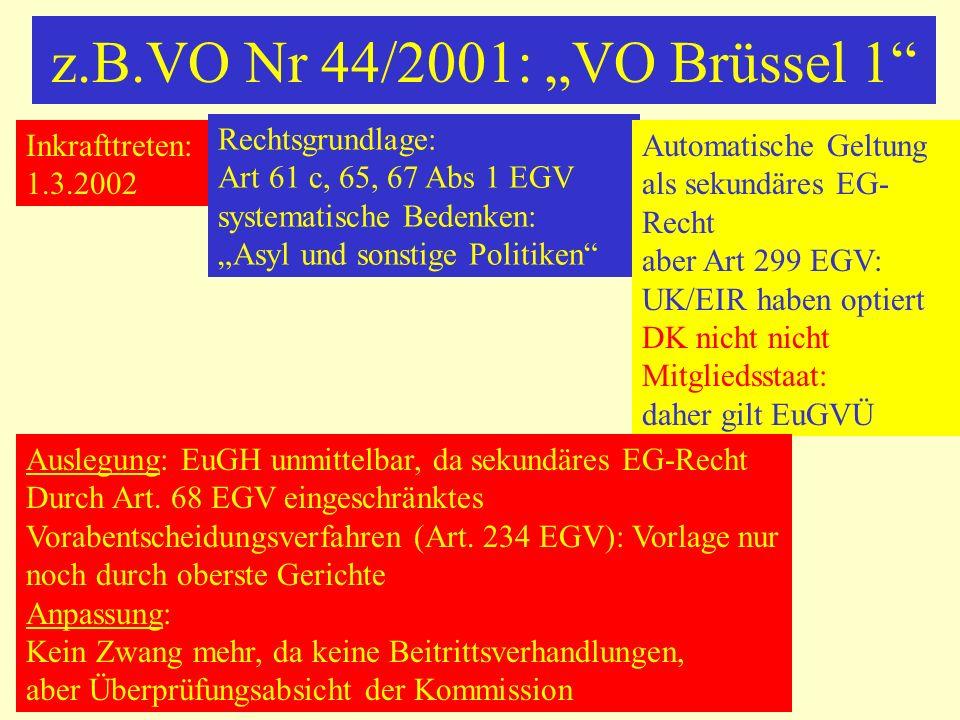 """z.B.VO Nr 44/2001: """"VO Brüssel 1 Rechtsgrundlage: Art 61 c, 65, 67 Abs 1 EGV systematische Bedenken: """"Asyl und sonstige Politiken"""