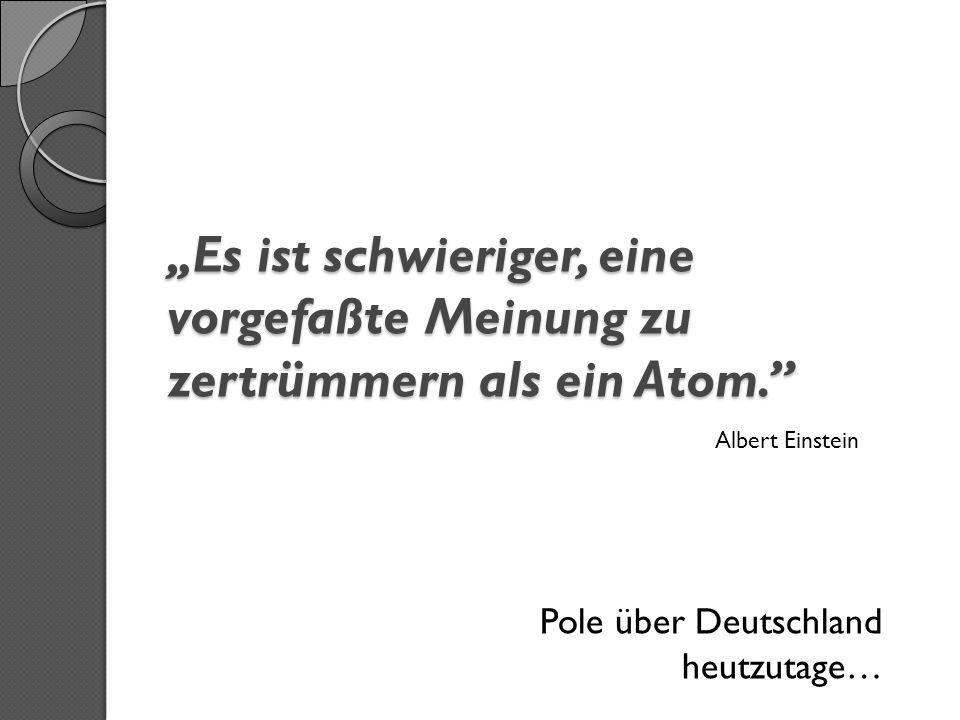 """""""Es ist schwieriger, eine vorgefaßte Meinung zu zertrümmern als ein Atom."""