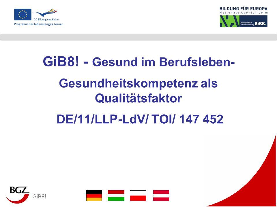 GiB8! - Gesund im Berufsleben- Gesundheitskompetenz als Qualitätsfaktor DE/11/LLP-LdV/ TOI/ 147 452