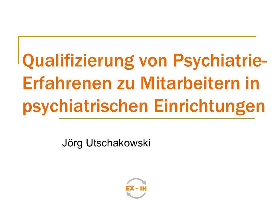 Qualifizierung von Psychiatrie- Erfahrenen zu Mitarbeitern in psychiatrischen Einrichtungen