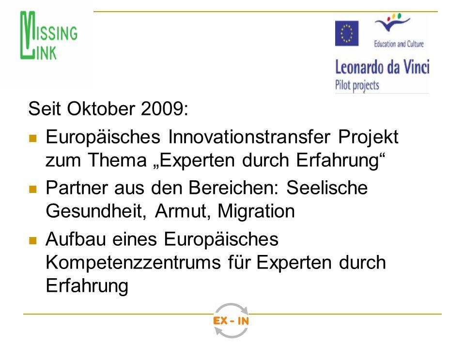 "Seit Oktober 2009:Europäisches Innovationstransfer Projekt zum Thema ""Experten durch Erfahrung"