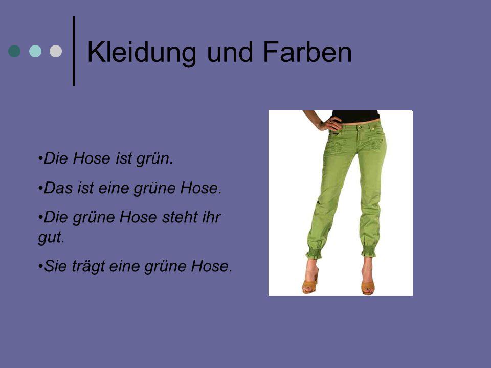 Kleidung und Farben Die Hose ist grün. Das ist eine grüne Hose.