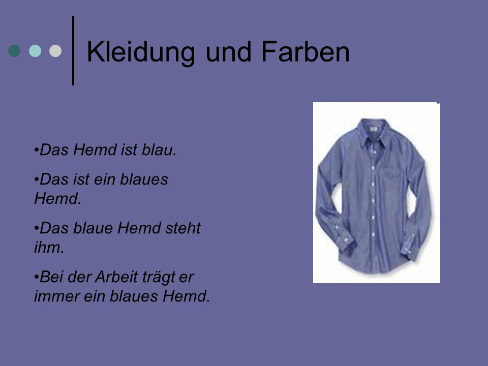 Kleidung und Farben Das Hemd ist blau. Das ist ein blaues Hemd.