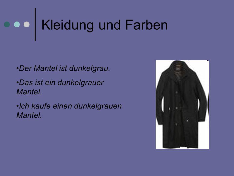 Kleidung und Farben Der Mantel ist dunkelgrau.