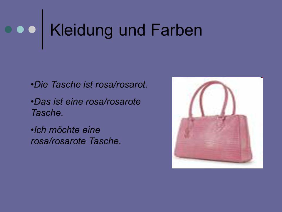 Kleidung und Farben Die Tasche ist rosa/rosarot.