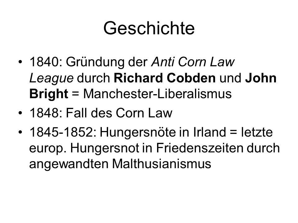 Geschichte 1840: Gründung der Anti Corn Law League durch Richard Cobden und John Bright = Manchester-Liberalismus.