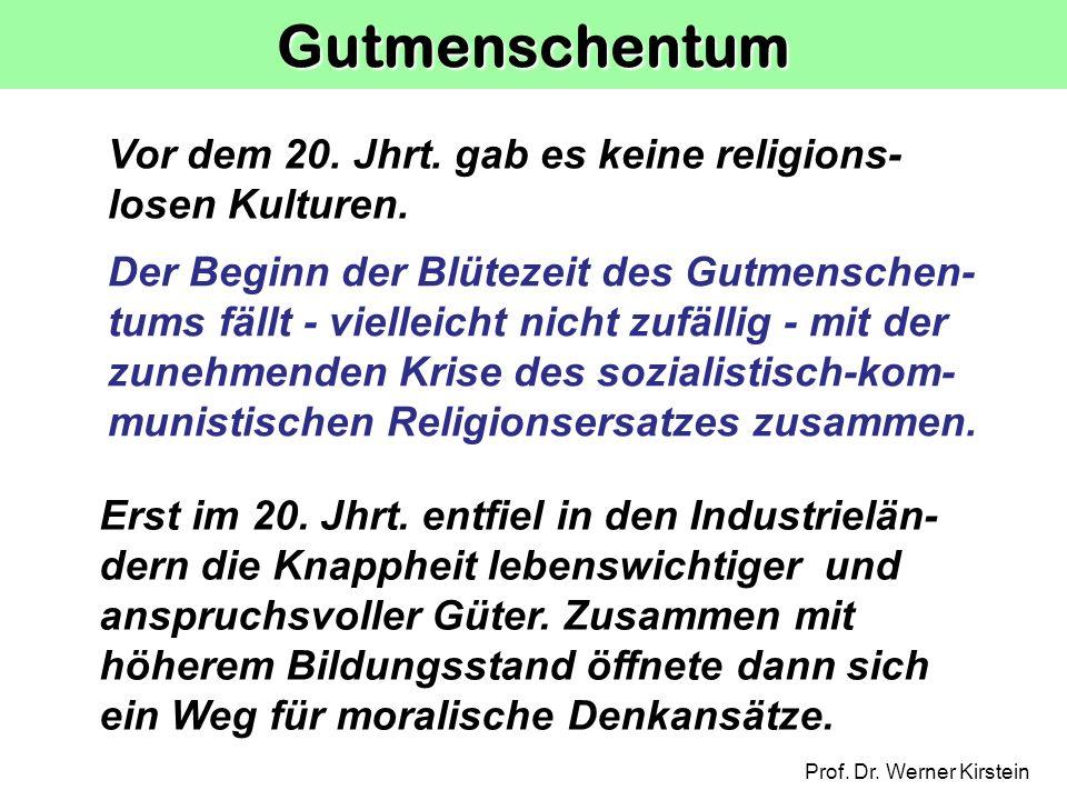 Gutmenschentum Vor dem 20. Jhrt. gab es keine religions-losen Kulturen.
