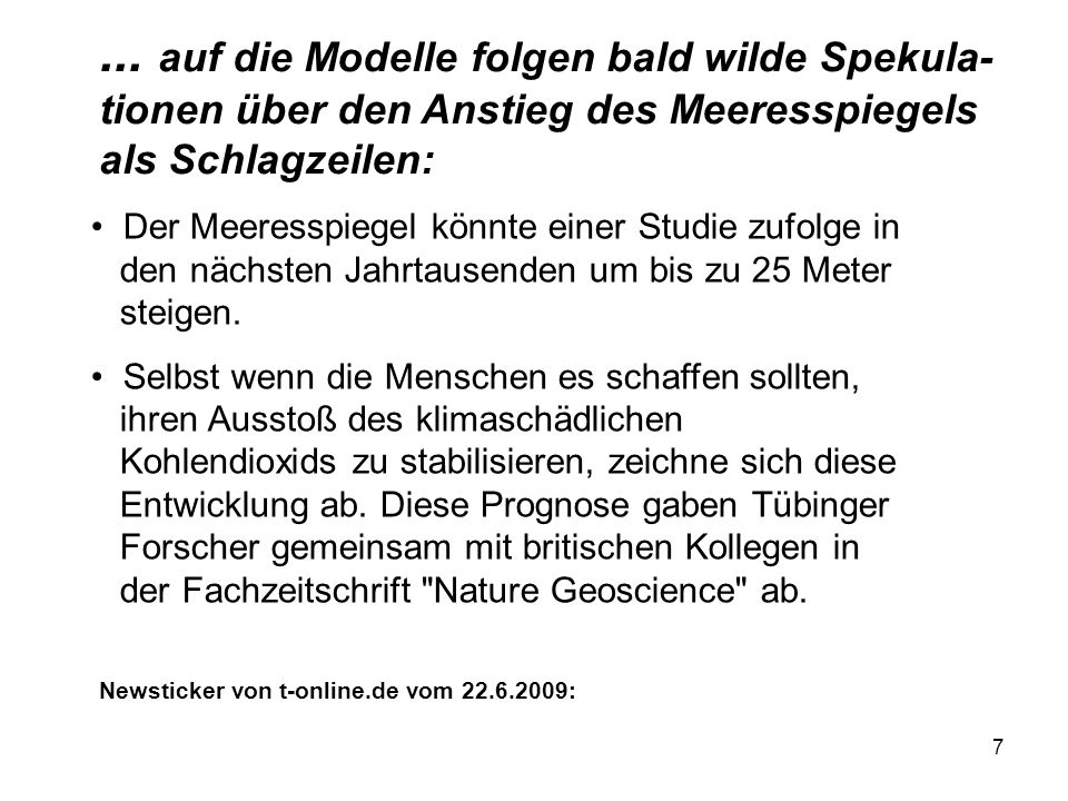 ... auf die Modelle folgen bald wilde Spekula-tionen über den Anstieg des Meeresspiegels als Schlagzeilen: