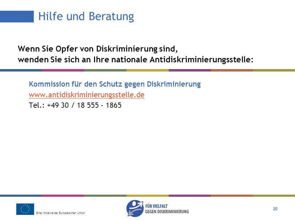 Hilfe und Beratung Wenn Sie Opfer von Diskriminierung sind, wenden Sie sich an Ihre nationale Antidiskriminierungsstelle: