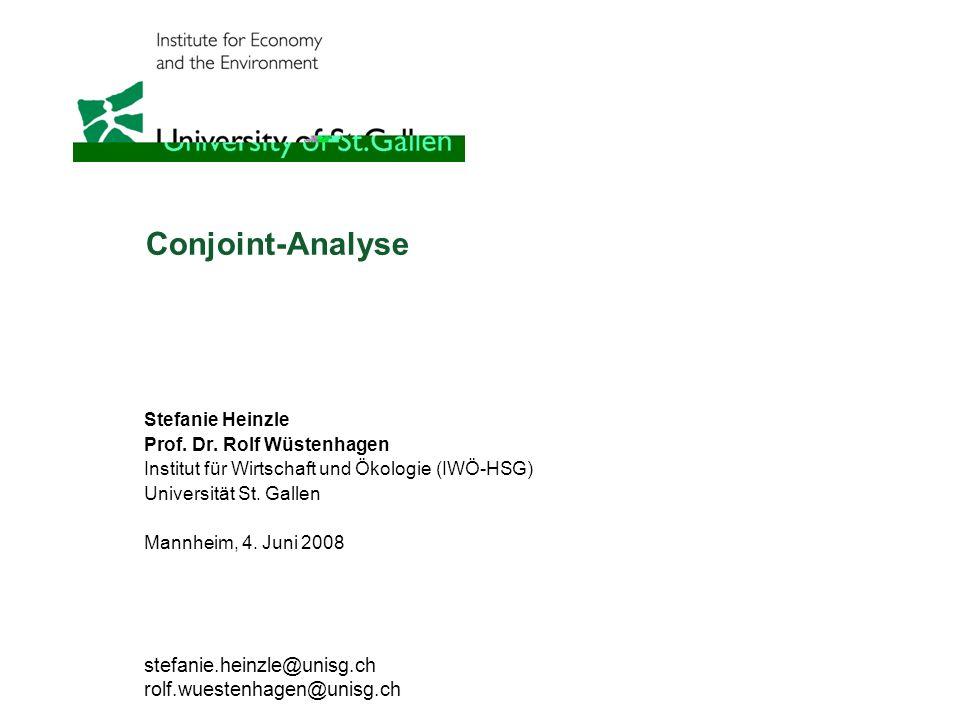Conjoint-Analyse stefanie.heinzle@unisg.ch rolf.wuestenhagen@unisg.ch
