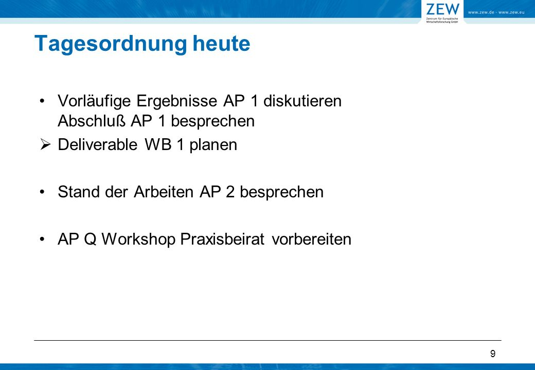 Tagesordnung heute Vorläufige Ergebnisse AP 1 diskutieren Abschluß AP 1 besprechen. Deliverable WB 1 planen.
