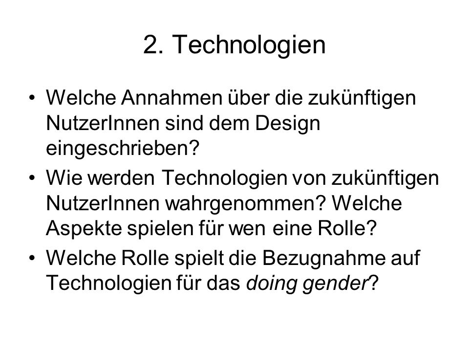 2. Technologien Welche Annahmen über die zukünftigen NutzerInnen sind dem Design eingeschrieben