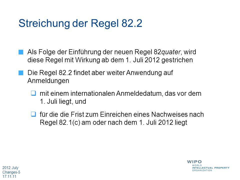 Streichung der Regel 82.2Als Folge der Einführung der neuen Regel 82quater, wird diese Regel mit Wirkung ab dem 1. Juli 2012 gestrichen.