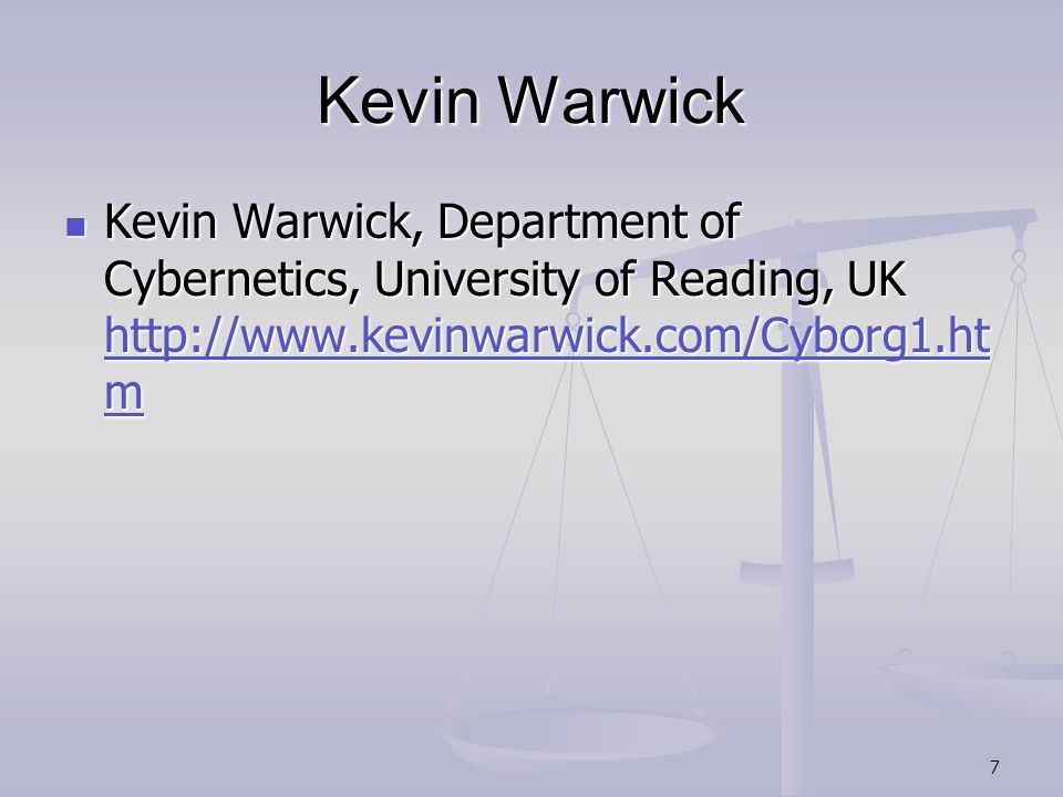 Kevin Warwick Kevin Warwick, Department of Cybernetics, University of Reading, UK http://www.kevinwarwick.com/Cyborg1.htm.